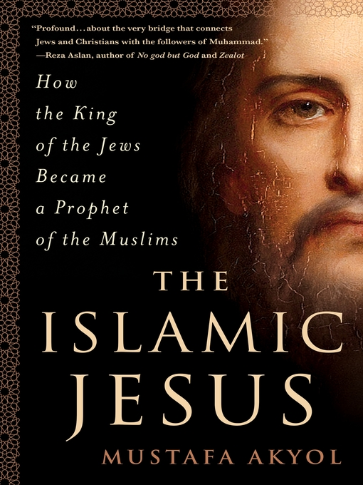 Title details for The Islamic Jesus by Mustafa Akyol - Available
