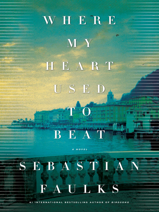 Title details for Where My Heart Used to Beat by Sebastian Faulks - Available
