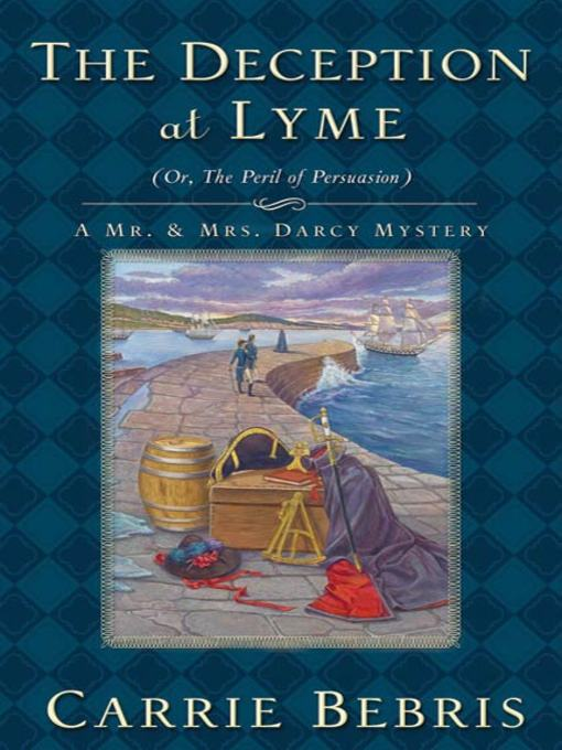Title details for The Deception at Lyme: Or, the Peril of Persuasion by Carrie Bebris - Wait list