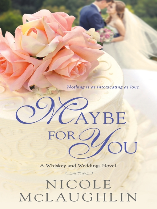 Maybe for You--A Whiskey and Weddings Novel