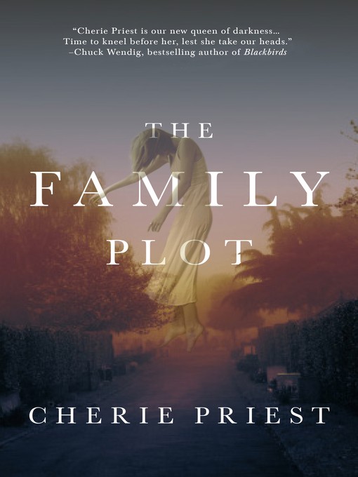 Title details for The Family Plot by Cherie Priest - Available
