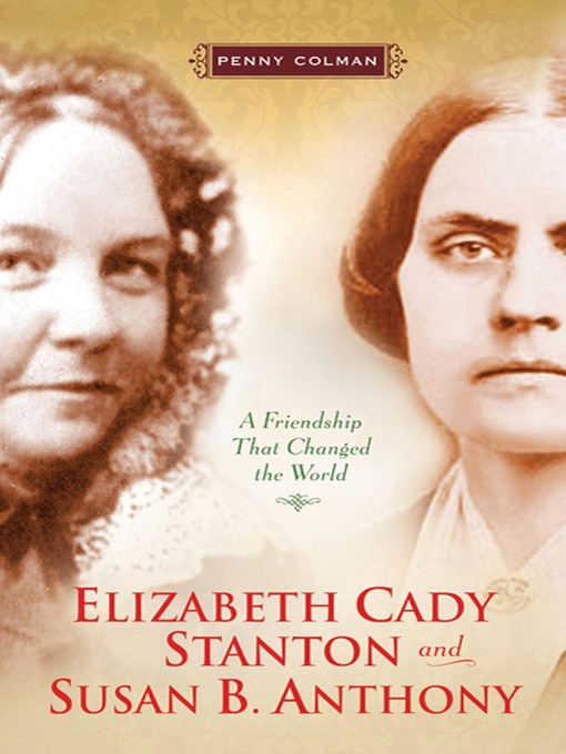 Title details for Elizabeth Cady Stanton and Susan B. Anthony by Penny Colman - Available