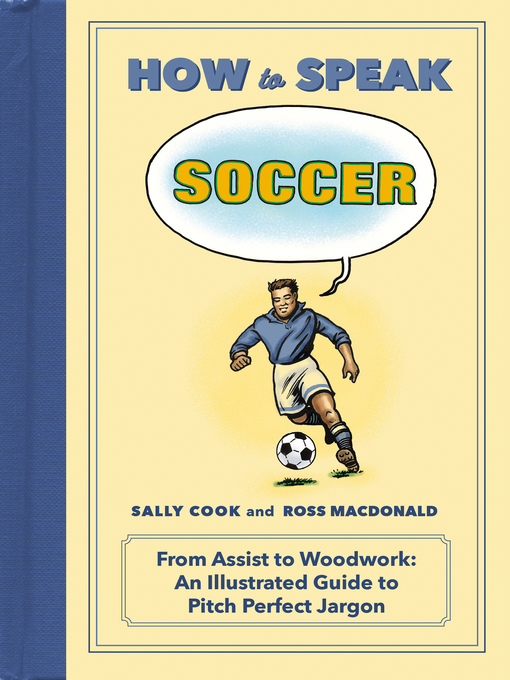How to Speak Soccer From Assist to Woodwork: an Illustrated Guide to Pitch-Perfect Jargon
