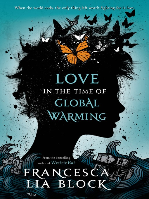 Title details for Love in the Time of Global Warming by Francesca Lia Block - Available