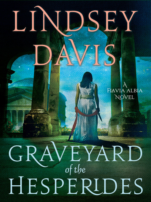 Title details for The Graveyard of the Hesperides by Lindsey Davis - Available