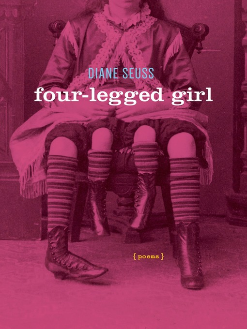 Title details for Four-Legged Girl by Diane Seuss - Available