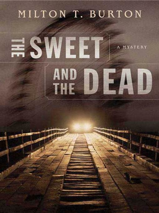Title details for The Sweet and the Dead by Milton T. Burton - Available
