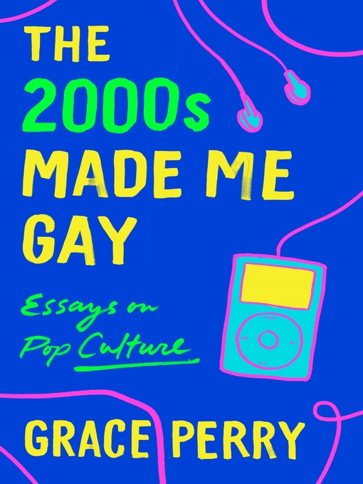 Title details for The 2000s Made Me Gay by Grace Perry - Available