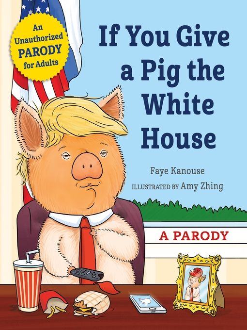 Title details for If You Give a Pig the White House by Faye Kanouse - Available