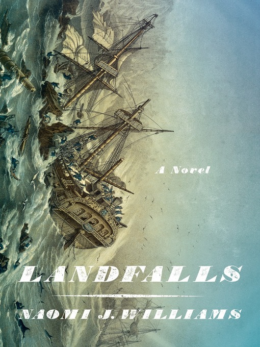 Title details for Landfalls by Naomi J. Williams - Available