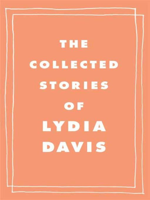 Title details for The Collected Stories of Lydia Davis by Lydia Davis - Wait list