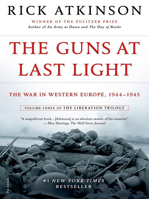 Title details for The Guns at Last Light: The War in Western Europe, 1944-1945 by Rick Atkinson - Wait list