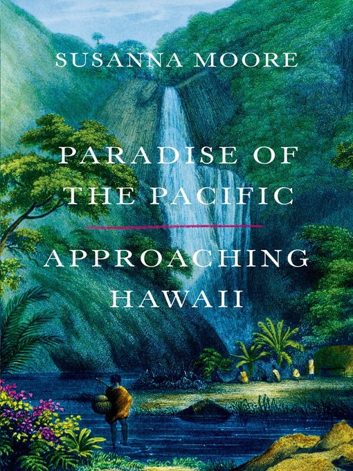 Title details for Paradise of the Pacific by Susanna Moore - Available