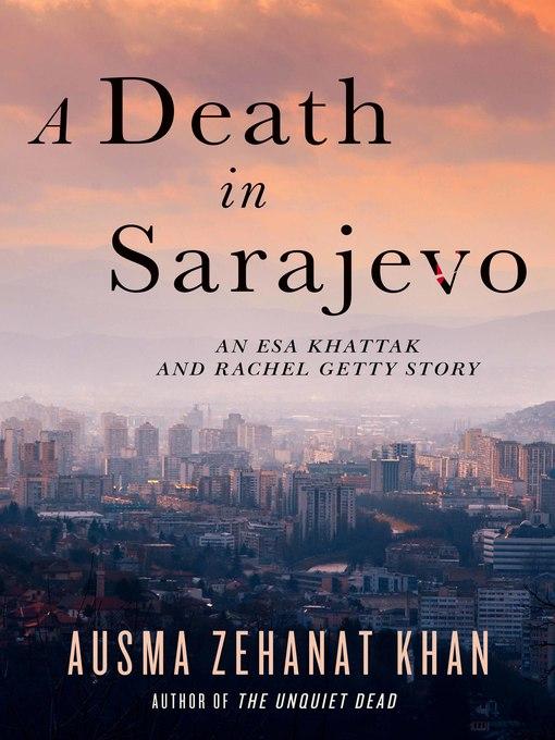 Title details for A Death in Sarajevo by Ausma Zehanat Khan - Wait list