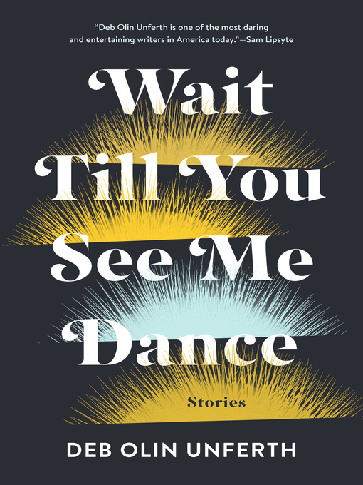 Title details for Wait Till You See Me Dance by Deb Olin Unferth - Wait list