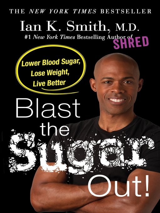 Title details for Blast the Sugar Out! by Ian K. Smith, M.D. - Wait list