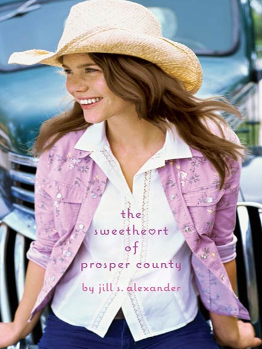 Title details for The Sweetheart of Prosper County by Jill S. Alexander - Wait list