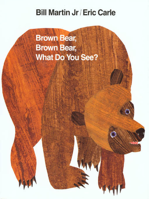 Title details for Brown Bear, Brown Bear, What Do You See? by Bill Martin, Jr. - Available