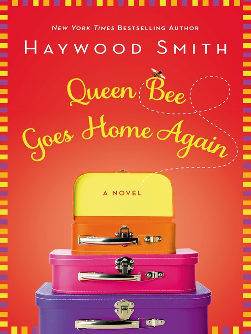Title details for Queen Bee Goes Home Again--A Novel by Haywood Smith - Wait list