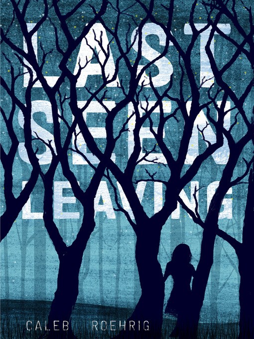 Title details for Last Seen Leaving by Caleb Roehrig - Available