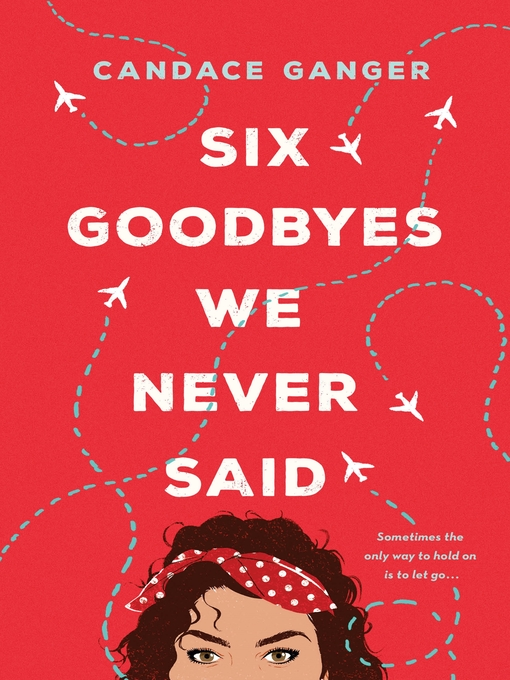 Title details for Six Goodbyes We Never Said by Candace Ganger - Available