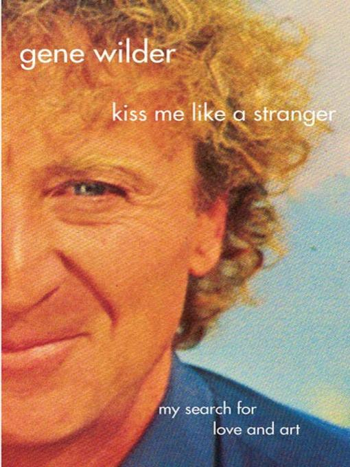 Title details for Kiss Me Like a Stranger by Gene Wilder - Available