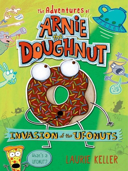 Title details for Invasion of the Ufonuts--The Adventures of Arnie the Doughnut by Laurie Keller - Wait list