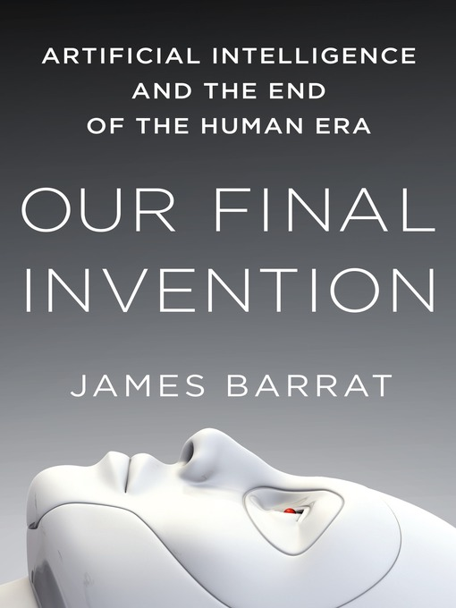 Title details for Our Final Invention by James Barrat - Available