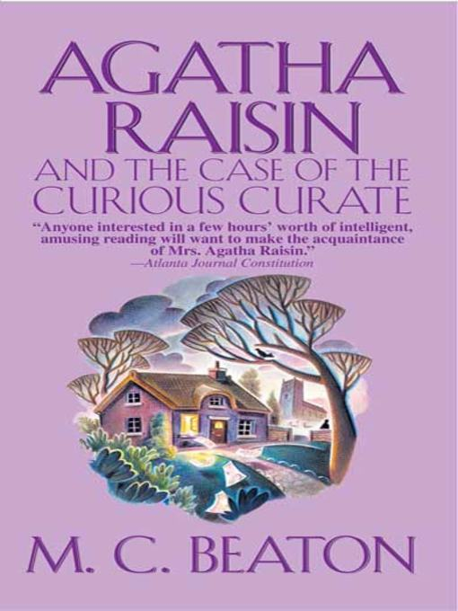 Title details for Agatha Raisin and the Case of the Curious Curate by M. C. Beaton - Wait list