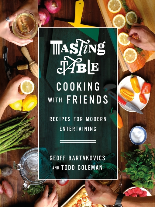 Title details for Tasting Table Cooking with Friends by Geoff Bartakovics - Wait list
