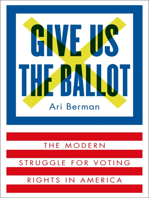 Title details for Give Us the Ballot by Ari Berman - Available