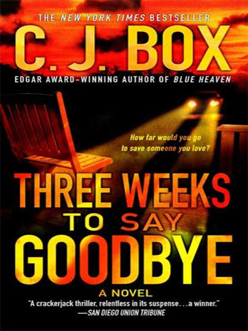 Title details for Three Weeks to Say Goodbye by C.J. Box - Wait list