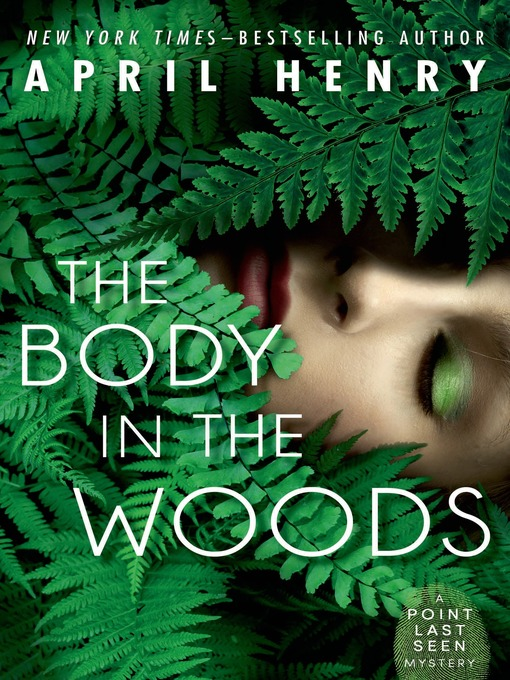 Title details for The Body in the Woods by April Henry - Available
