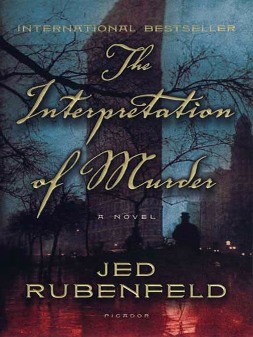 Title details for The Interpretation of Murder by Jed Rubenfeld - Available