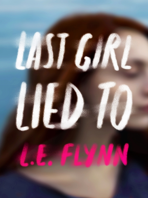 Title details for Last Girl Lied To by L.E. Flynn - Wait list