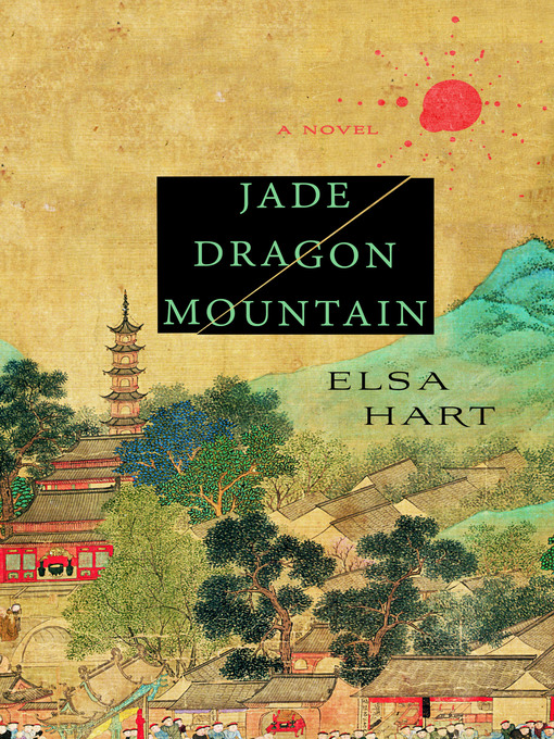 Title details for Jade Dragon Mountain--A Mystery by Elsa Hart - Wait list