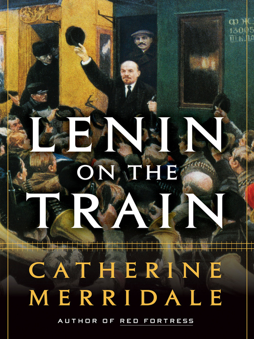 Title details for Lenin on the Train by Catherine Merridale - Wait list