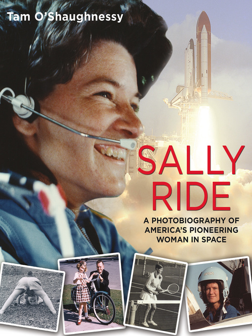 Title details for Sally Ride--A Photobiography of America's Pioneering Woman in Space by Tam O'Shaughnessy - Wait list