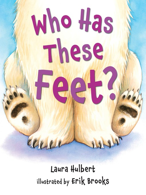 Title details for Who Has These Feet? by Laura Hulbert - Available