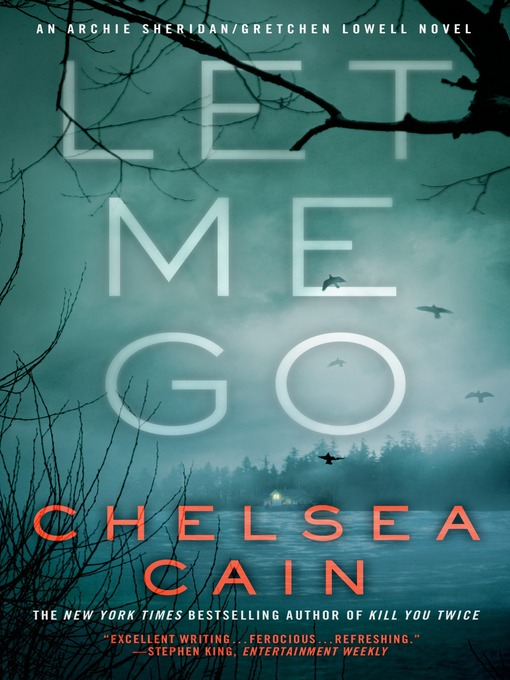 Title details for Let Me Go by Chelsea Cain - Available