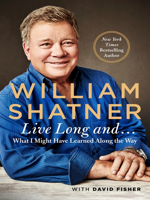 Title details for Live Long and . . . by William Shatner - Available