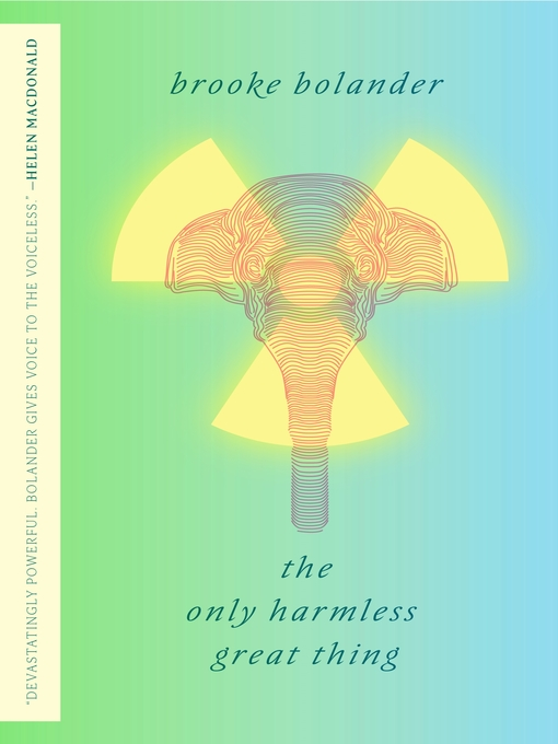 Title details for The Only Harmless Great Thing by Brooke Bolander - Available