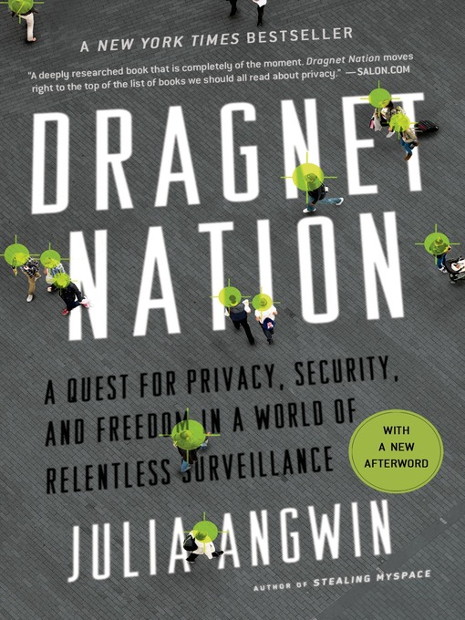 Dragnet Nation A Quest for Privacy, Security, and Freedom in a World of Relentless Surveillance