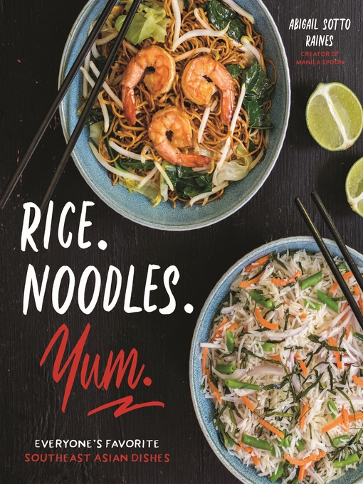 Title details for Rice. Noodles. Yum. by Abigail Sotto Raines - Available