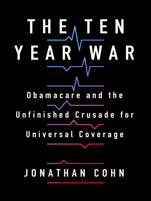 Title details for The Ten Year War by Jonathan Cohn - Available