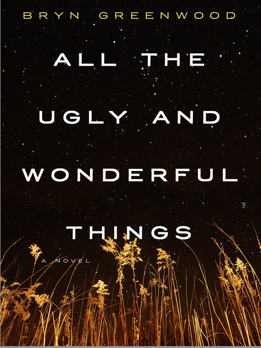 Title details for All the Ugly and Wonderful Things by Bryn Greenwood - Available