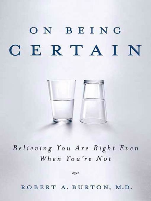Title details for On Being Certain by Robert A. Burton, M.D. - Wait list