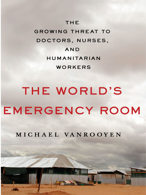 Title details for The World's Emergency Room by Michael VanRooyen - Available