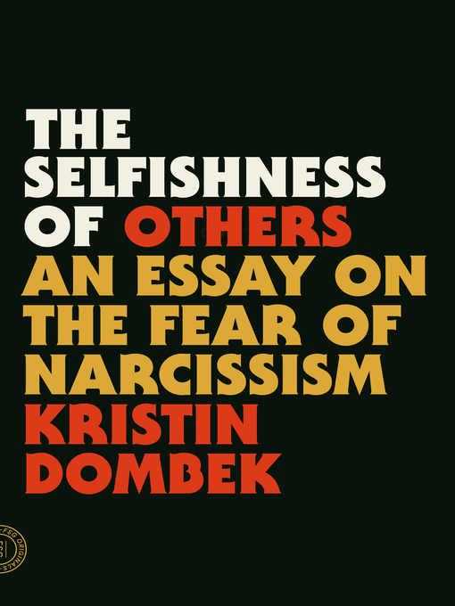 Title details for The Selfishness of Others by Kristin Dombek - Wait list