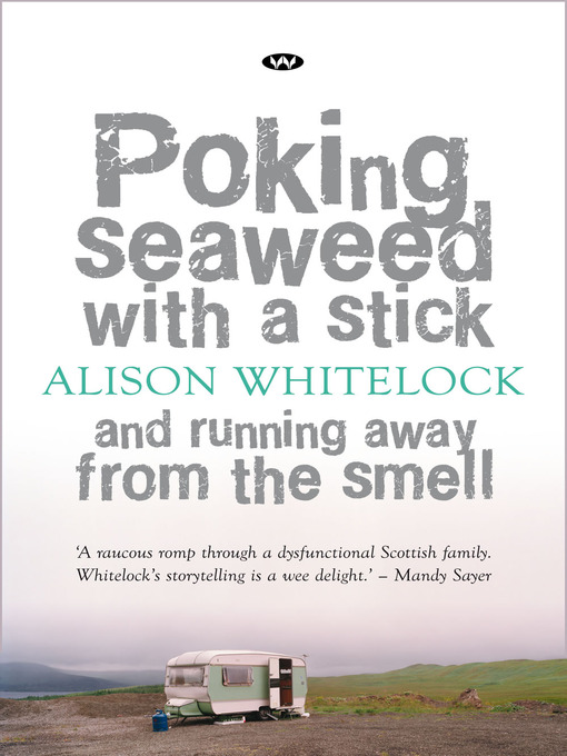 Title details for Poking Seaweed with a Stick and Running Away from the Smell by Alison Whitelock - Available